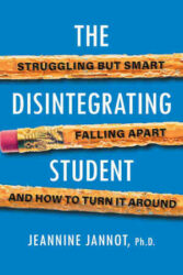 The Disintegrating Student- Struggling but Smart, Falling Apart, and How to Turn It Around