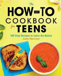 The How to Cookbook for Teens: 100 Easy Recipes to Learn the Basics